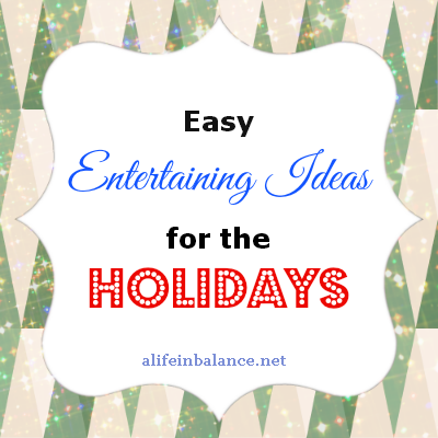 Easy Entertaining Ideas for Holidays and Celebrations