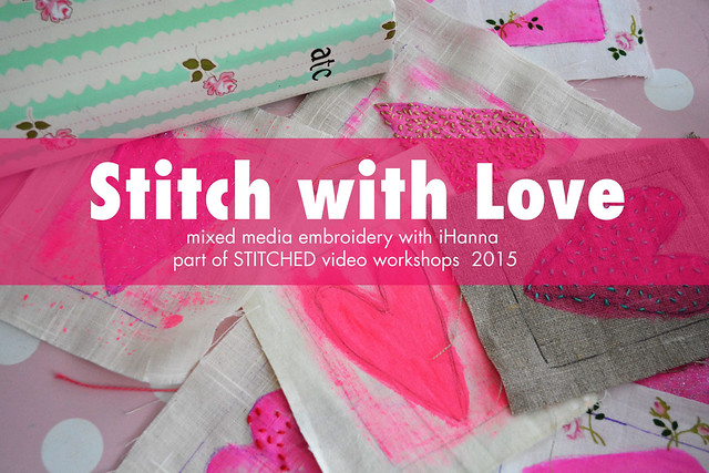 iHanna's class Stitch with Love - part of STITCHED 2015 with over 25 online video workshops!