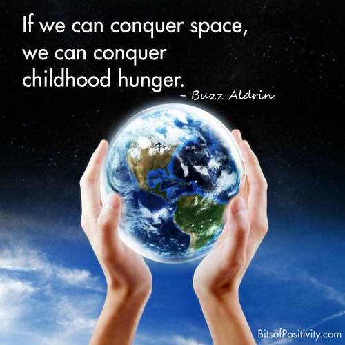 """If we can conquer space, we can conquer childhood hunger."" Buzz Aldrin"