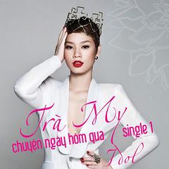 Trà My Idol – Chuyện Ngày Hôm Qua (2013) (MP3) [Digital Single]