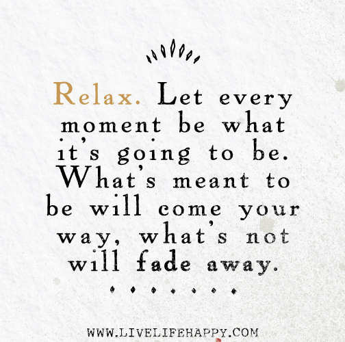 Relax and you will be more