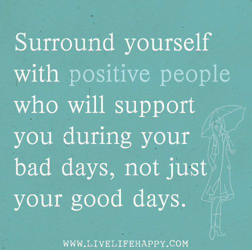 Surround yourself with positive people who will support ...