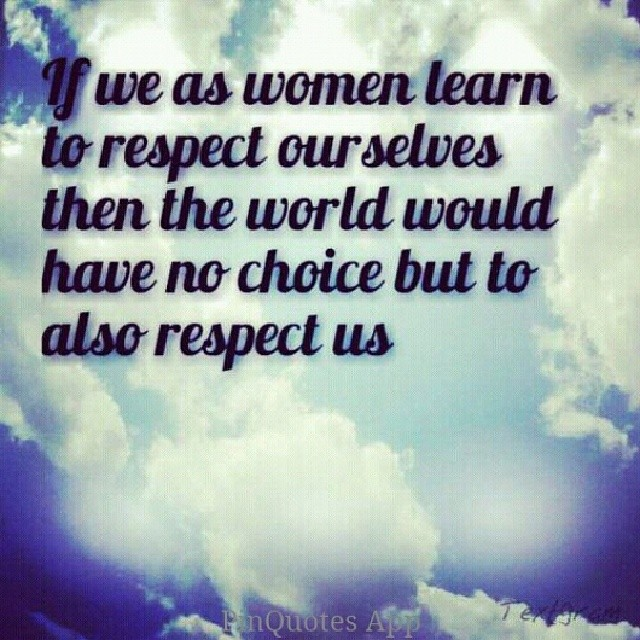 Respect Each Other: I Never Put Down Other Women.If We Don't Respect Each