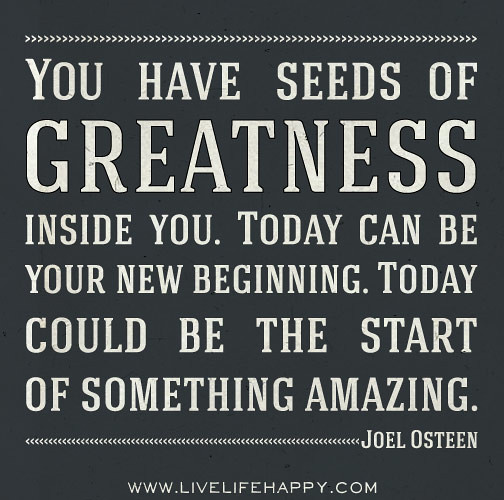 You Have Seeds Of Greatness Inside Of You Today Can Be Yo