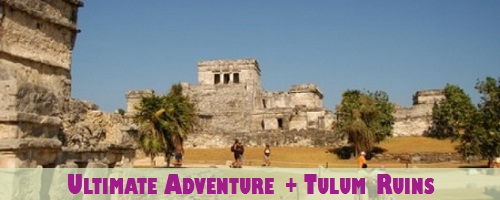 Ultimate Adventure Package + Tulum Ruins