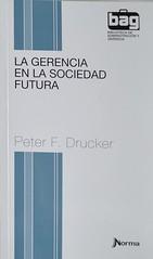 La gerencia en la sociedad futura, Peter F. Ducker