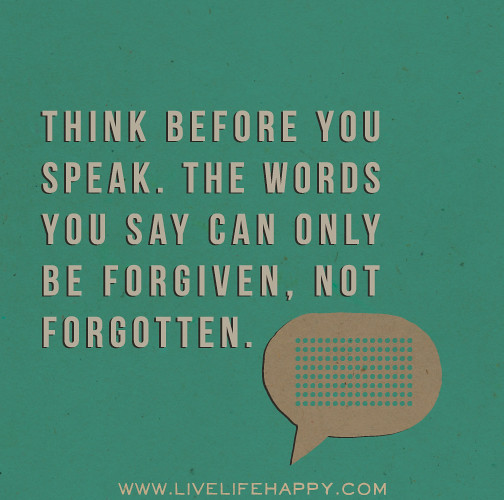 Quotes On Thinking Before You Speak: Think Before You Speak. The Words You Say Can Only Be