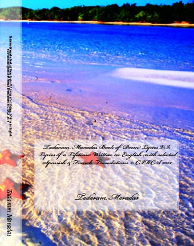 Tadaram Maradas Book of Poem Lyrics VI: Lyrics of a Lifetime: Written in English with selected Spanish & French Translations © CIRCA 2013 Authored by Tadaram Maradas by Tadaram Alasadro Maradas