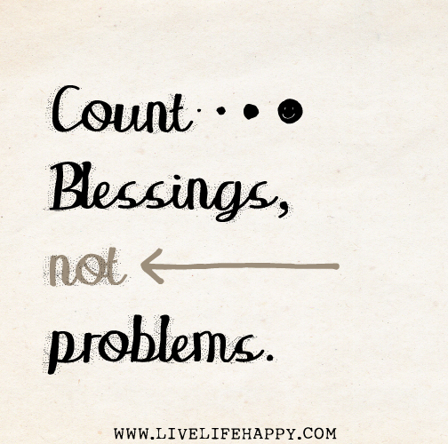 Count blessings, not problems.