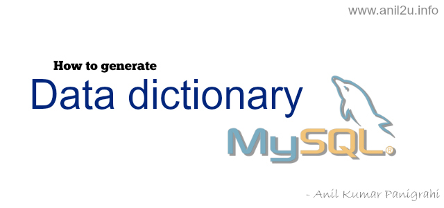 How to generate Data dictionary in MySql by Anil Kumar Panigrahi