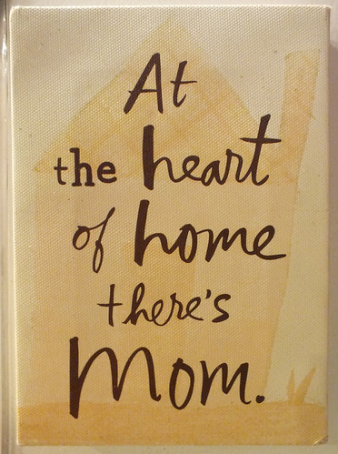 At the heart of home there's mom.