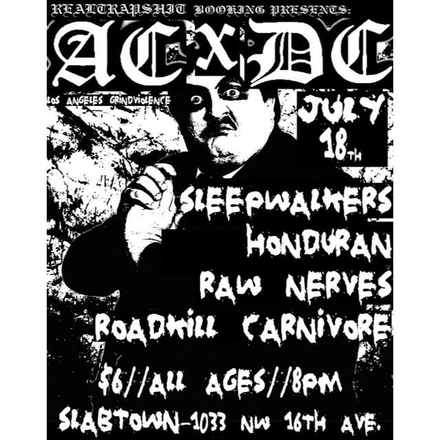 7/18/13 ACxDC/Sleepwalkers/Honduran/RawNerves/RoadkillCarnivore