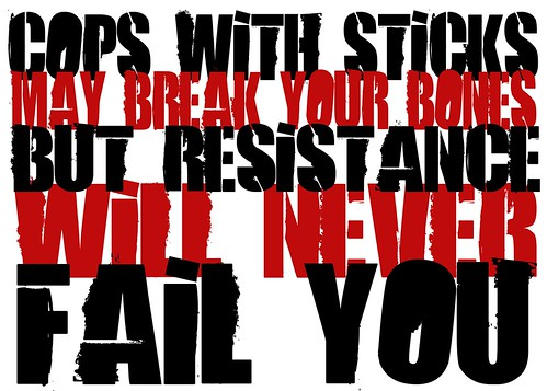 Cops with sticks may break your bones, but resisitance will never fail you - Poster by Teacher Dude's BBQ