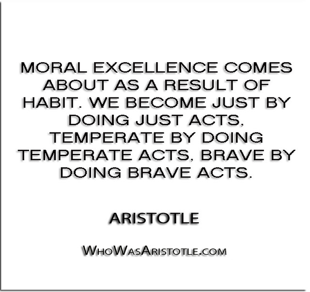 Moral excellencees about as a result of habit. We become just by ...