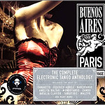 Buenos Aires Paris The Electronic Tango Anthology Vol 3