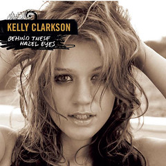 Kelly Clarkson – Behind These Hazel Eyes