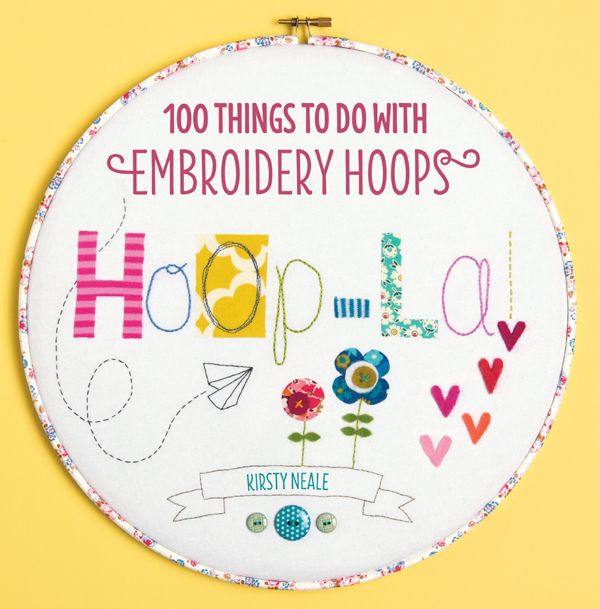 Hoop-La! by Kirsty Neale, 100 things to do with embroidery hoops | Emma Lamb