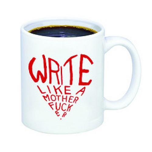"mug that says ""write like a motherfucker"""