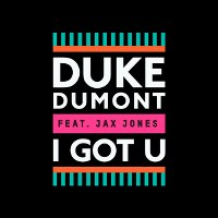Duke Dumont – I Got U feat. Jax Jones