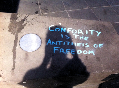 CONFORITY IS THE ANTITHEIS OF FREEDOM