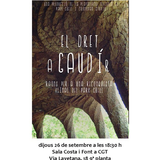 """Projecció el dret a """"Gaudí(r)"""" dijous 26 de setembre a les 18.30h a la Sala Costa i Font de #CGT, a #Barcelona. Volem el park Güell públic i gratuït"""