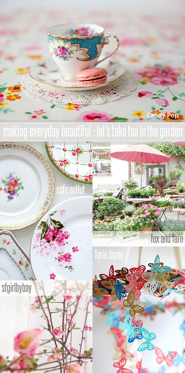 making everyday beautiful : let's take tea in the garden | Emma Lamb
