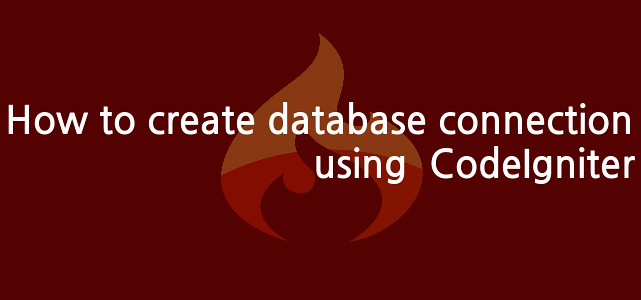 How to create database connection using CodeIgniter by Anil Kumar Panigrahi