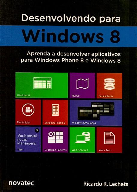 Desenvolvendo para Windows 8: aprenda a desenvolver aplicativos para Windows Phone 8 e Windows 8
