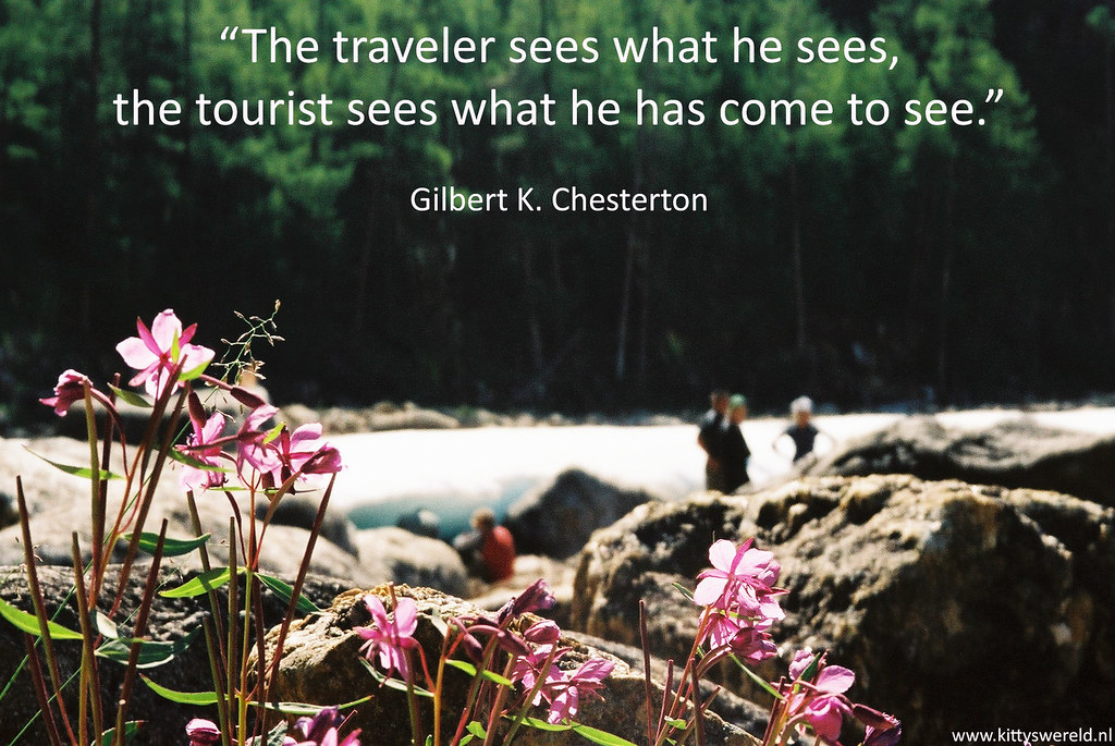 The traveler sees what he sees, the tourist sees what he has come to see.