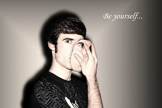 """Be yourself..."""