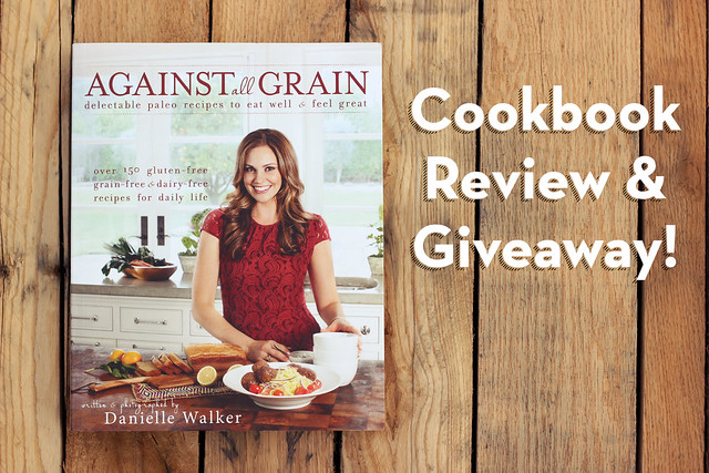 Cookbook Giveaway and Review - Against All Grain: Delectable Paleo Recipes to Eat Well & Feel Great