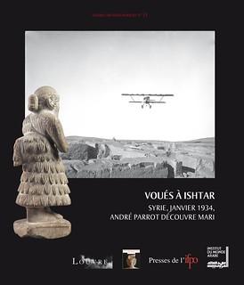 Voués à Ishtar. Syrie, janvier 1934, André Parrot découvre Mari
