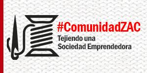 Thumbnail for #ComunidadZAC . Tejiendo una Sociedad Emprendedora