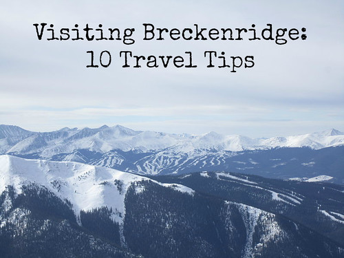 Visiting Breckenridge: 10 Travel Tips
