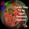 Creative Ideas for the Upper Elementary Classroom