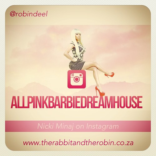 NNicki Minaj on Instagram @allpinkbarbiedreamhouse  {follow me @robindeel on Instagram} Official @rabbitandrobin