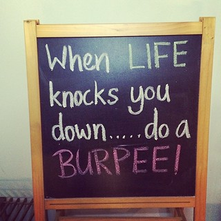 When life knocks you down... Do a Burpee