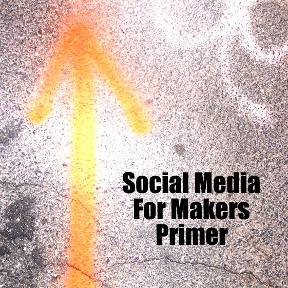 Social Media for Makers: a primer