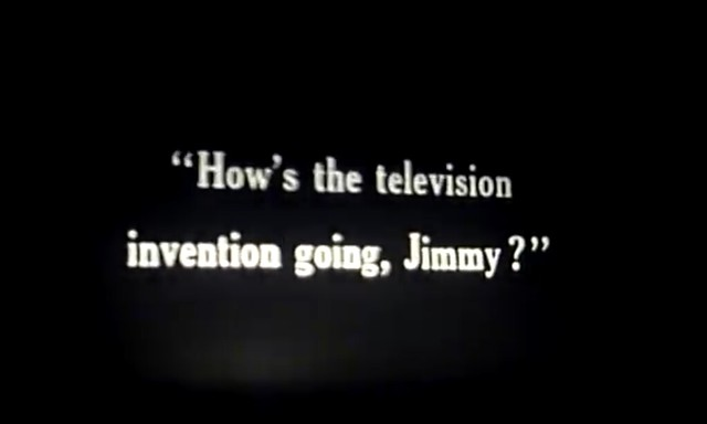 How's the television invention going, Jimmy?