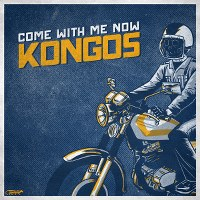 KONGOS – Come With Me Now