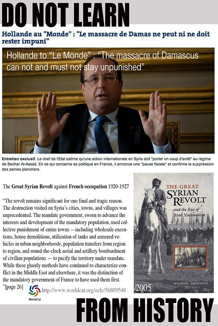 President Hollande's 2013 politics: DO NOT LEARN FROM HISTORY forgetting dark past of France during Great Syrian Revolt 1920/27