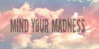 Mind Your Madness