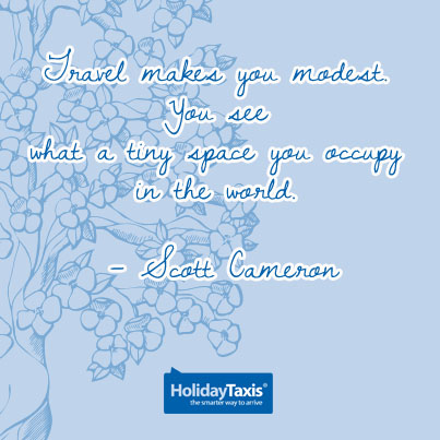 Travel makes you modest. You see what a tiny space you occupy in the world. – Scott Cameron