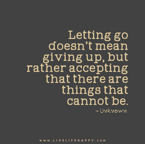 Letting-go-doesn't-mean-giving-up,-but-rather-accepting-that-there-are-things-that-cannot-be.