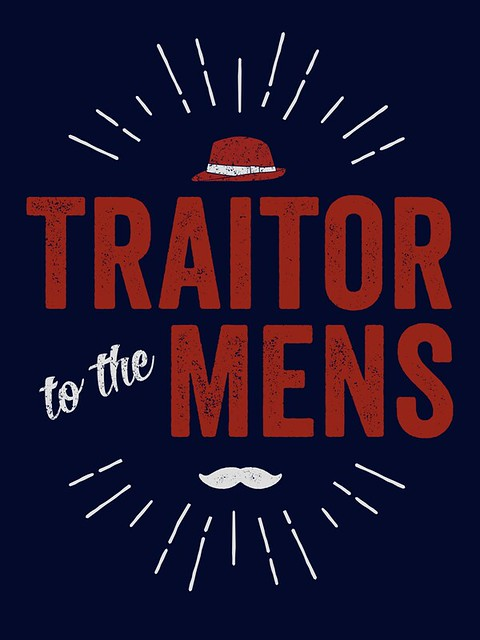d025003ab270 Traitor to the Mens: Get the T-Shirt! – Whatever