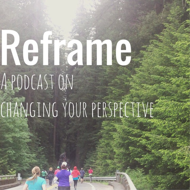 Reframe: a podcast