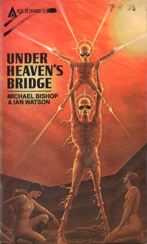 Under Heaven's Bridge by Michael Bishop and Ian Watson. Ace 1982. Cover artist Don Punchatz