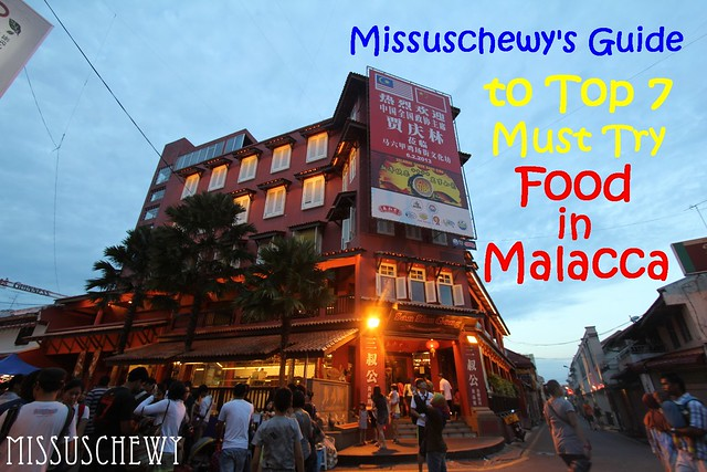 missuschewy's guide to top 7 must try food in malacca
