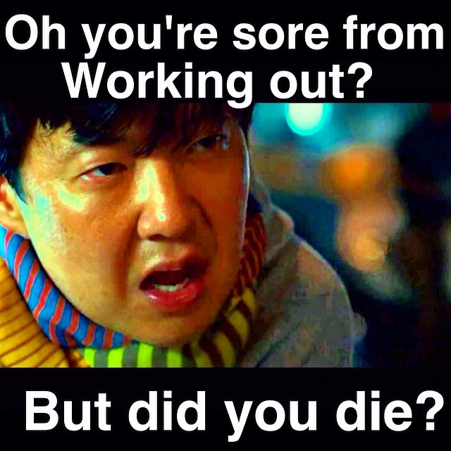 oh you re sore from working out but did you die flickr
