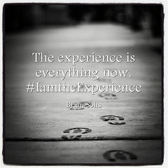 """The experience is everything now."" #IamtheExperience"